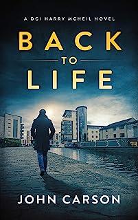 Back to Life: A Scottish Crime Thriller (A DCI Harry McNeil Crime Thriller Book 2)
