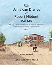 The Jamaican Diaries of Robert Hibbert 1772-1780: Detailing a merchant family's involvement in and defence of the colonial slave trade based economy