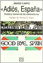 Adiós, España: Verdad y mentira de los nacionalismos