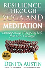 Resilience Through Yoga and Meditation: Vol. 1 Trans formative Yoga Stories: Inspiring Stories of Bouncing Back from Life's Challenges (Volume)