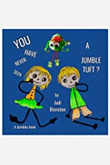 You have never seen a Jumble Tuft?: Jumble House Books (The Jumble Tufts Book 1) Kindle Edition