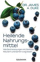 Heilende Nahrungsmittel: Wie Sie Erkrankungen mit Gemüse, Kräutern und Samen weg-essen (German Edition)