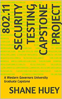 802.11 Security Testing Capstone Project: A Western Governors University Graduate Capstone