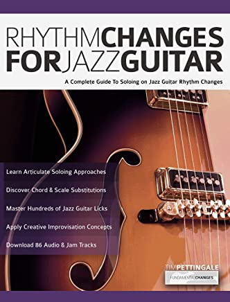 Rhythm Changes for Jazz Guitar: A Complete Guide to Soloing on Jazz Guitar Rhythm Changes (Play Jazz Guitar Book 4)