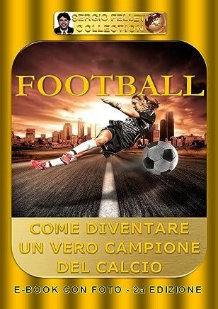 FOOTBALL (Seconda Edizione): Come diventare un vero campione del calcio