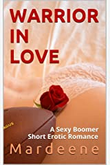 WARRIOR IN LOVE: A Sexy Boomer Short Erotic Romance Kindle Edition