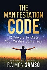 The Manifestation Code: 12 powers to make your wishes come true (Raimon Samsó collection in english) Kindle Edition