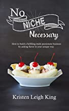 No Niche Necessary: How to build a fulfilling multi-passionate business by adding flavor in your unique way