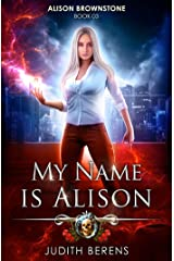 My Name Is Alison: An Urban Fantasy Action Adventure (Alison Brownstone Book 3) Kindle Edition