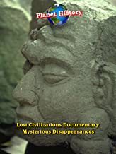 Lost Civilizations Documentary - Mysterious Disappearances - Planet History