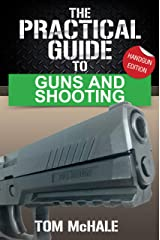 The Practical Guide to Guns and Shooting, Handgun Edition: What you need to know to choose, buy, shoot, and maintain a handgun. (Practical Guides Book 2) Kindle Edition