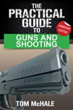 The Practical Guide to Guns and Shooting, Handgun Edition: What you need to know to choose, buy, shoot, and maintain a handgun. (Practical Guides Book 2)