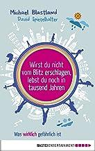 Wirst du nicht vom Blitz erschlagen, lebst du noch in tausend Jahren: Was wirklich gefährlich ist (German Edition)