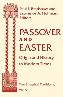 Passover and Easter: Origin and History to Modern Times (Two Liturgical Traditions)