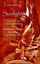 Tunneling for Sunlight: Twenty-One Maxims of Living Wisdom from Buddhism and Japanese Psychology to Cope with Difficult Times