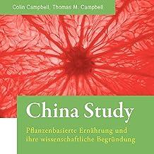 China Study (German edition): Pflanzenbasierte Ernährung und ihre wissenschaftliche Begründung