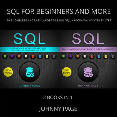 SQL for Beginners and More: 2 Books in 1: The Complete and Easy Guide to Learn SQL Programming Step by Step (2020 Edition)