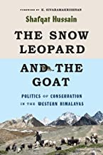 The Snow Leopard and the Goat: Politics of Conservation in the Western Himalayas (Culture, Place, and Nature)