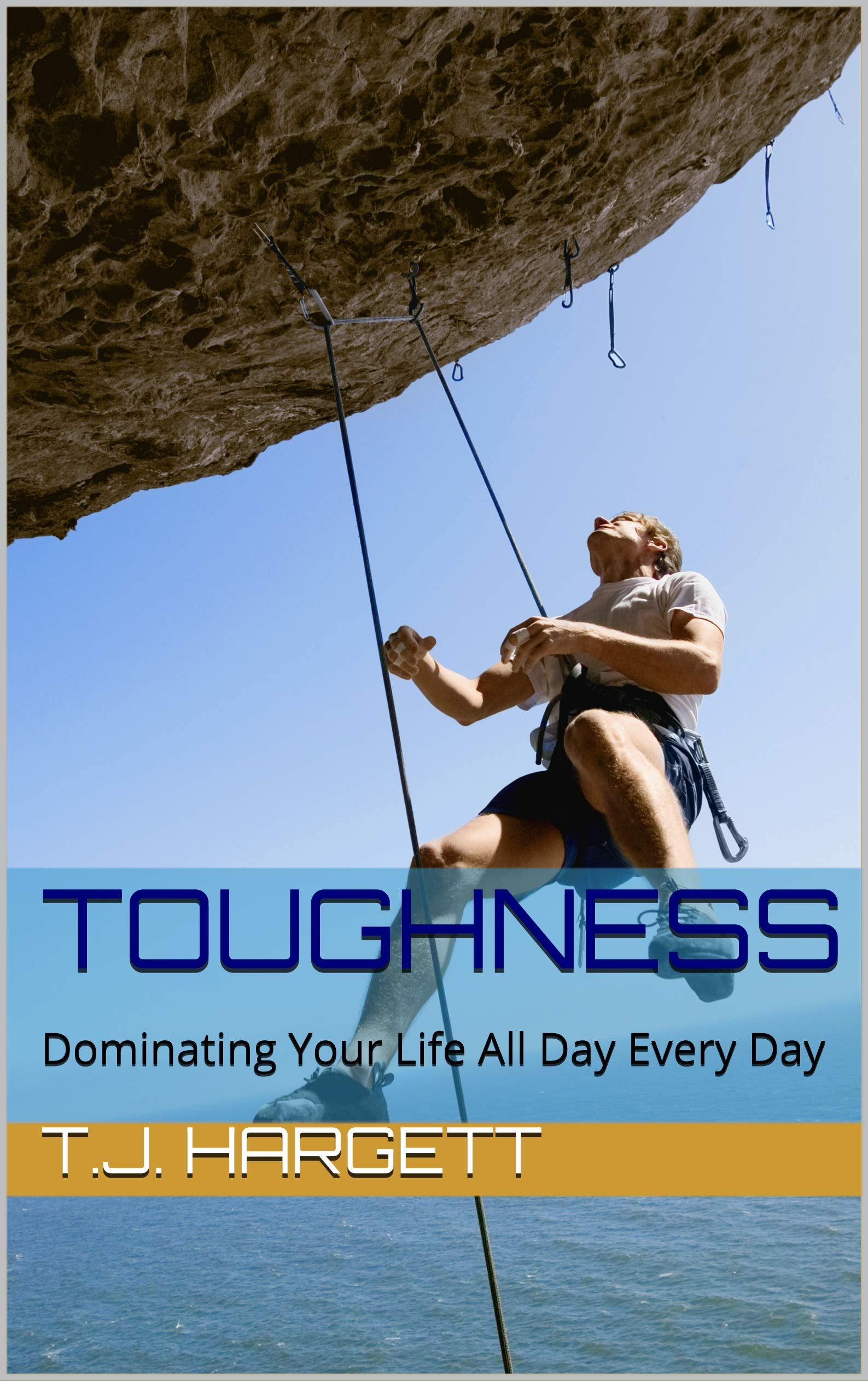 TOUGHNESS: Dominating Your Life All Day Every Day