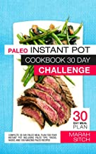 Paleo Instant Pot Cookbook 30 Day Challenge: Complete 30 Day Paleo Meal Plan for your Instant Pot including Paleo Tips, Tr...