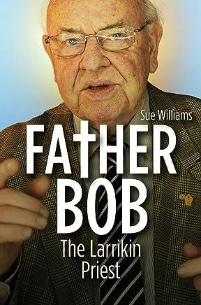 Father Bob: The Larrikin Priest