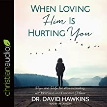 dr david hawkins when loving him is hurting you