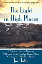 Light in High Places: A Naturalist Looks at Wyoming Wilderness, Rocky Mountain Bighorn Sheep, Cowboys, and Other Rare Species