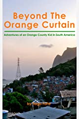 Beyond The Orange Curtain: Adventures of an Orange County Kid in South America Kindle Edition