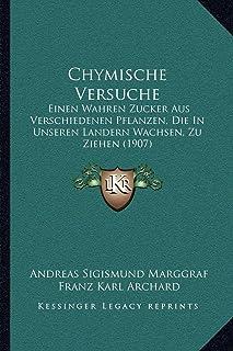 Chymische Versuche: Einen Wahren Zucker Aus Verschiedenen Pflanzen, Die in Unseren Landern Wachsen, Zu Ziehen (1907)