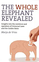 The Whole Elephant Revealed: Insights into the existence and operation of Universal Laws and the Golden Ratio