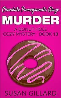 Chocolate Pomegranate Glaze Murder: A Donut Hole Cozy - Book 18 (A Donut Hole Cozy Mystery)