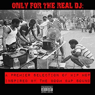 Only for the Real Dj: A Premier Selection of Hip Hop Inspired by the Boom Bap Sound [Explicit]