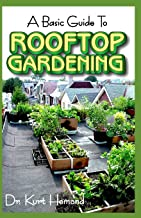 The Basic Guide To Rooftop Gardening: All you need to know about rooftop gardening, how it is set up, its numerous benefits and so much more!