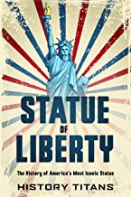 Statue of Liberty: The History of America's Most Iconic Statue (English Edition)