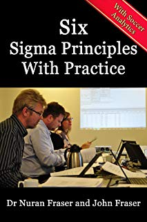 Six Sigma Principles with Practice using Soccer Analytics (Lean Six Sigma Principles with Practice Book 2)