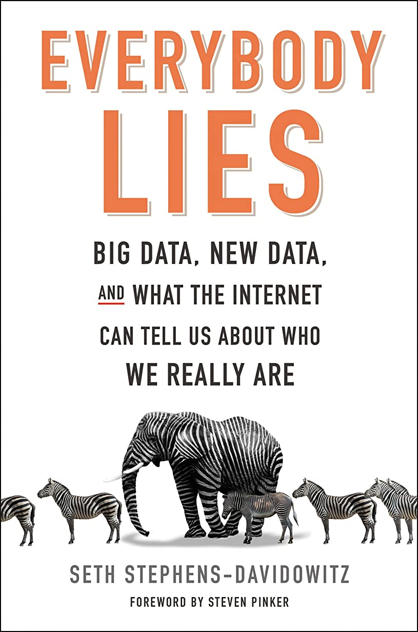 Everybody Lies: Big Data, New Data, and What the Internet Can Tell Us About Who We Really Are (English Edition)