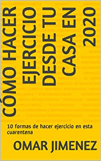 Cómo hacer ejercicio desde tu casa en 2020: 10 formas de hacer ejercicio en esta cuarentena (Spanish Edition)