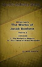 Gnostic Alchemy Series: William Law's The Works of Jacob Boehme Volume 3 (Gnostic Alchemy: William Law's The Works of Jaco...