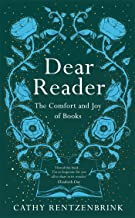 Dear Reader: The moving and joyous story of how books can change your life, packed with recommendations from one reader to...