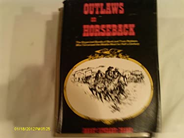 Outlaws on Horseback: The Organized Bands of Bank and Train Robbers Who Terrorized the Middle West for Half a Century