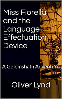 Miss Fiorella and the Language Effectuation Device: A Golemshafn Adventure (English Edition)