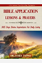 Bible Application Lessons and Prayers: 365 Days Divine Inspirations For Daily Living Kindle Edition