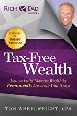 Tax-Free Wealth: How to Build Massive Wealth by Permanently Lowering Your Taxes (Rich Dad Advisors) Paperback