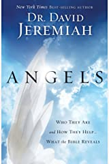 Angels: Who They Are and How They Help--What the Bible Reveals Kindle Edition