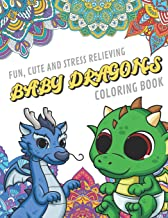 Fun Cute And Stress Relieving Baby Dragons Coloring Book: Find Relaxation And Mindfulness By Coloring the Stress Away With These Beautiful Black and ... Gag Gift or Birthday Present or Holidays