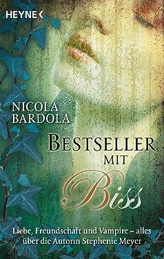 Bestseller mit Biss: Liebe, Freundschaft und Vampire - alles über die Autorin Stephenie Meyer (German Edition)