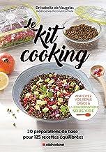 Le Kit cooking: 20 préparations de base pour 125 recettes équilibrées