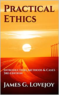 Practical Ethics: Introduction, Methods & Cases (English Edition)