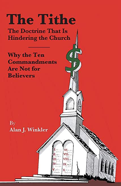 The Tithe: The Doctrine that is Hindering the Church: Why the Ten Commandments Are Not For Believers (English Edition)