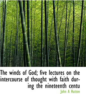 The winds of God; five lectures on the intercourse of thought with faith during the nineteenth centu
